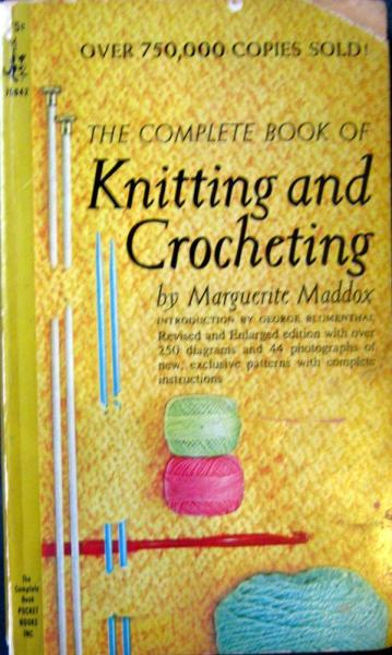 The Complete Book of Knitting and Crocheting by Marguerite Maddox