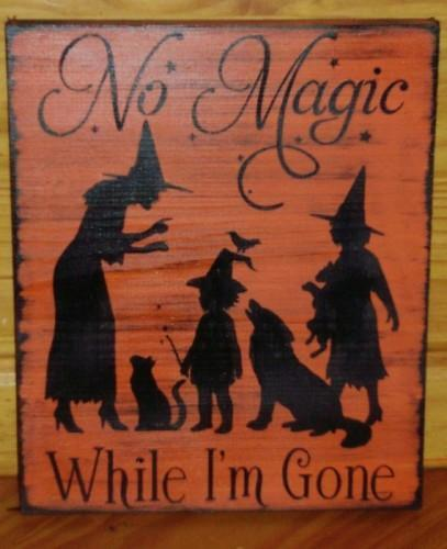 Halloween decorations Primitive Witch Sign No Magic While I'm Gone witches signs