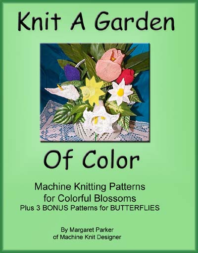 Knit A Garden Of Color - Machine Knit ePatterns