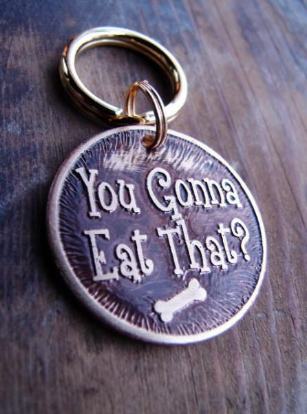 Pet Tag - You Gonna Eat That - Custom Pet ID Tag