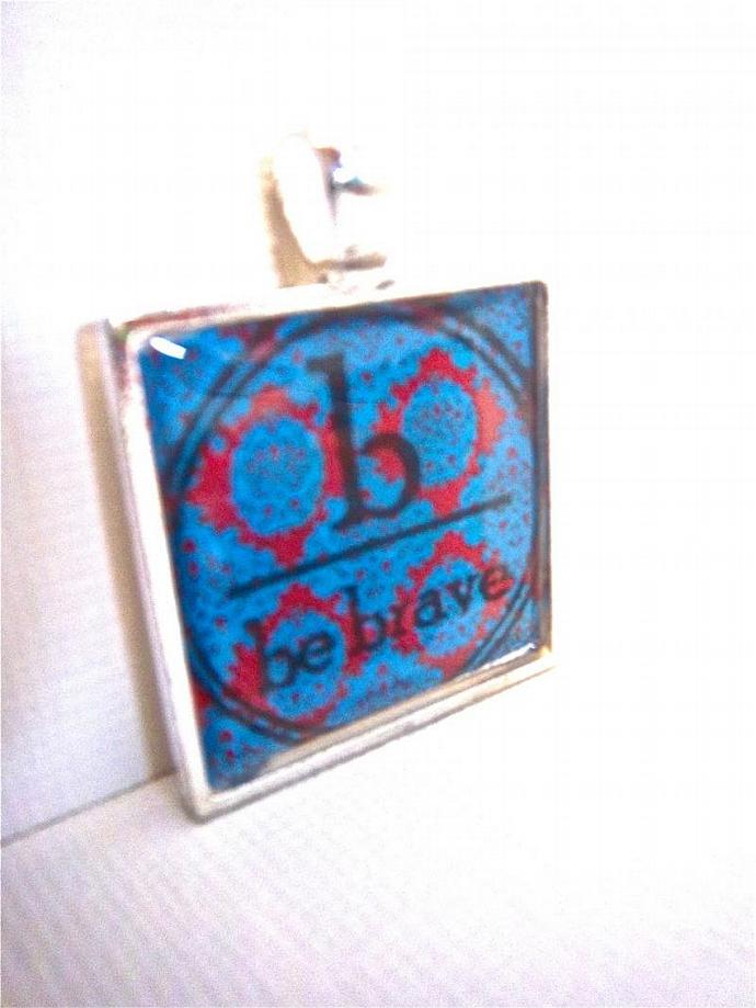 Be Brave Pendant - 1 Inch Square , Retro Altered Art - Silver