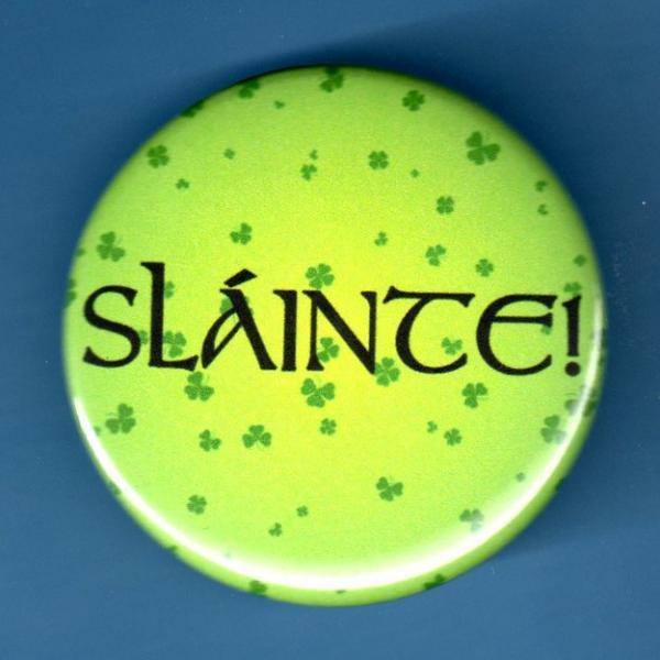 Saint Patricks Day pinback Slainte shamrock Irish button pin 1.75 inch