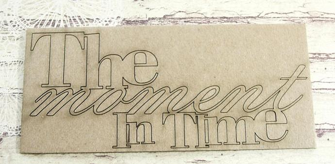Chipboard Tittle sentiment-The moment in time