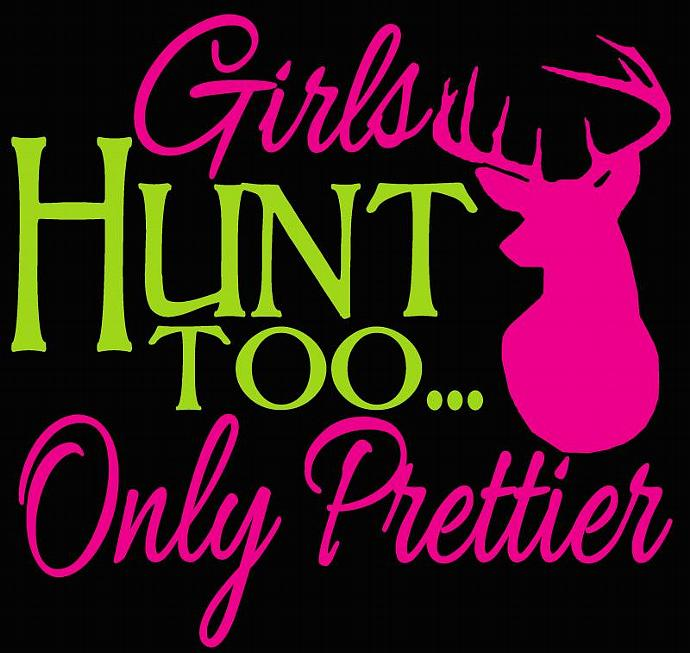 2 Color Girls Hunt Too Only Prettier Design 2 Vinyl Decal Sticker Deer Hunting