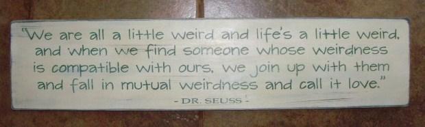 Weddings gift We are all Weird Dr. Seuss Sign Love Wedding Gifts Inspirational