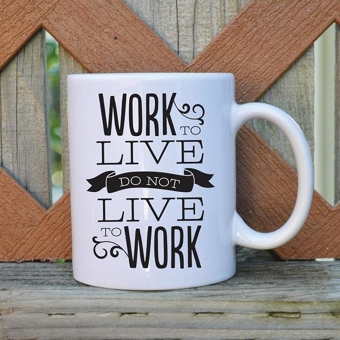 Work to Live Don't Live to Work- 11 oz. Coffee Mug - Tickled Teal