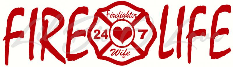 Fire Life Firefighter Fighter Wife Vinyl Car Lilbitolove